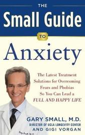 Dr. Small's Guide to Anxiety Disorders by Gary Small