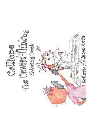 Calliope the Upward-Thinking Coloring Book by Kathryn Holliston Ortiz