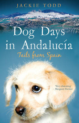 Dog Days in Andalucia: Tails from Spain by Jackie Todd image