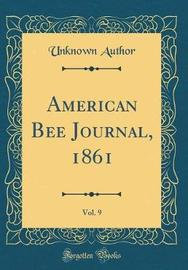 American Bee Journal, 1861, Vol. 9 (Classic Reprint) by Unknown Author image