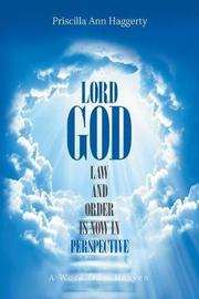Lord God, Law and Order Is Now in Perspective by Priscilla Ann Haggerty image