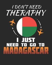 I Don't Need Therapy I Just Need To Go To Madagascar by Maximus Designs image