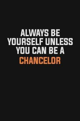 Always Be Yourself Unless You Can Be A Chancelor by Camila Cooper