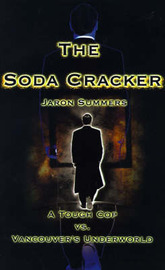 The Soda Cracker: A Tough Cop vs. Vancouver's Underworld by Jaron Summers image