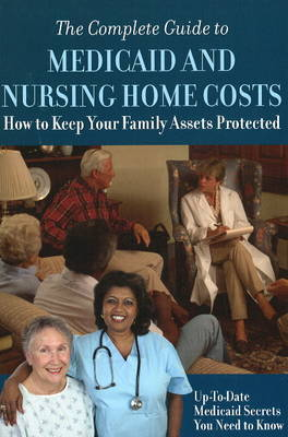 Complete Guide to Medicaid & Nursing Home Costs by Atlantic Publishing Company image