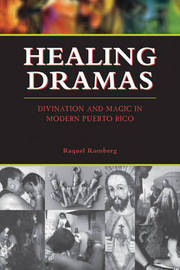 Healing Dramas: Divination and Magic in Modern Puerto Rico by Raquel Romberg image