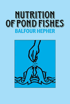 Nutrition of Pond Fishes by Balfour Hepher