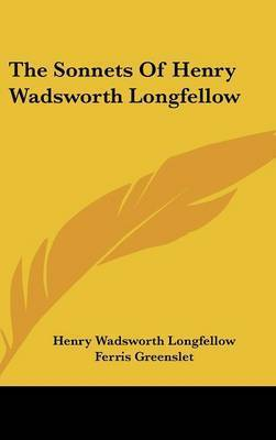 The Sonnets of Henry Wadsworth Longfellow by Henry Wadsworth Longfellow