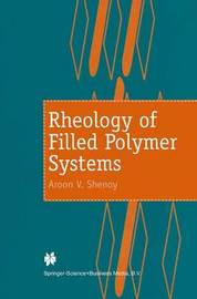 Rheology of Filled Polymer Systems by Aroon V Shenoy