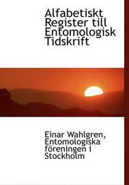 Alfabetiskt Register Till Entomologisk Tidskrift by Einar Wahlgren