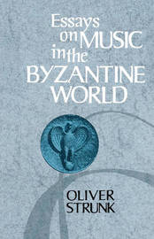 Essays on Music in the Byzantine World by W Oliver Strunk