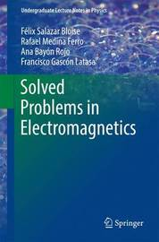 Solved Problems in Electromagnetics by Felix Salazar Bloise