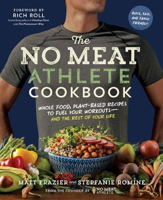 No meat athlete cookbook whole food plant based recipes to fuel no meat athlete cookbook whole food plant based recipes to fuel by matt forumfinder Image collections