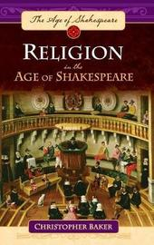Religion in the Age of Shakespeare by Christopher Baker image