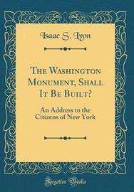The Washington Monument, Shall It Be Built? by Isaac S Lyon image