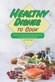 Healthy Dishes to Cook by April Blomgren