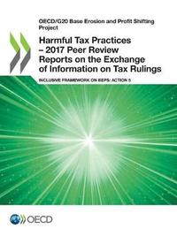 Oecd/G20 Base Erosion and Profit Shifting Project Harmful Tax Practices - 2017 Peer Review Reports on the Exchange of Information on Tax Rulings by Oecd