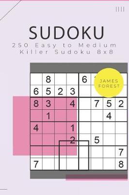 250 Easy to Medium Killer Sudoku 8x8 | James Forest Book