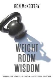 Weight Room Wisdom by Ron McKeefery