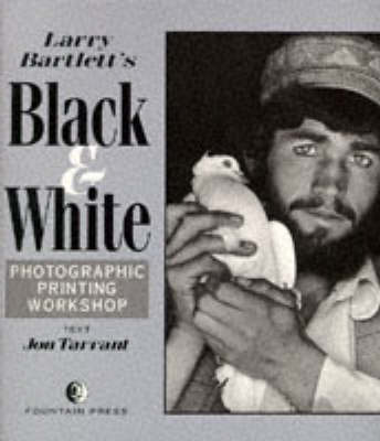 Larry Bartlett's Black and White Photographic Printing Workshop by Larry Bartlett