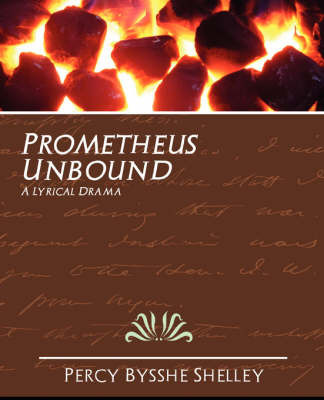 Prometheus Unbound by Bysshe Shelley Percy Bysshe Shelley
