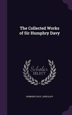 The Collected Works of Sir Humphry Davy by Humphry Davy image