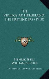 The Vikings at Helgeland; The Pretenders (1910) by Henrik Johan Ibsen