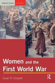 Women and the First World War by Susan R. Grayzel
