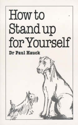 How to Stand Up for Yourself by Paul A. Hauck
