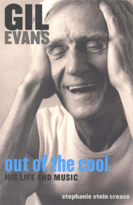 Gil Evans: Out of the Cool by Stephanie Stein Crease