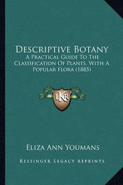 Descriptive Botany: A Practical Guide to the Classification of Plants, with a Popular Flora (1885) by Eliza Ann Youmans