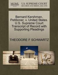 Bernard Kershman, Petitioner, V. United States. U.S. Supreme Court Transcript of Record with Supporting Pleadings by Theodore F Schwartz