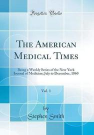 The American Medical Times, Vol. 1 by Stephen Smith