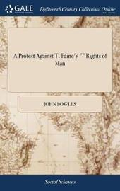 A Protest Against T. Paine's Rights of Man by John Bowles image