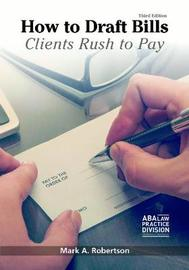 How to Draft Bills Clients Rush to Pay by Mark A Robertson
