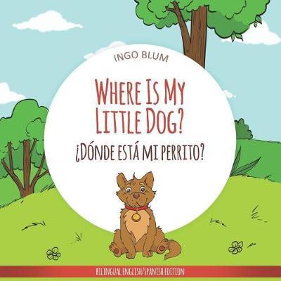 Where Is My Little Dog? - ?Donde esta mi perrito? by Ingo Blum