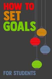 How To Set Goals For Students by Student Life