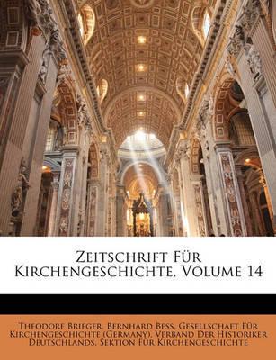 Zeitschrift Fr Kirchengeschichte, Volume 14 by Theodore Brieger image