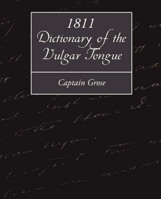 1811 Dictionary of the Vulgar Tongue by Grose Captain Grose
