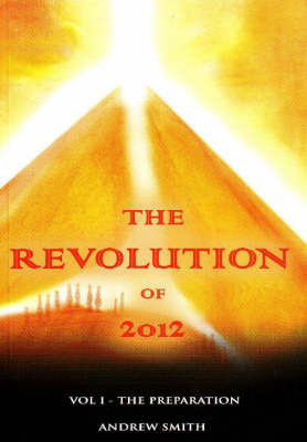 The Revolution of 2012 by Andrew Smith