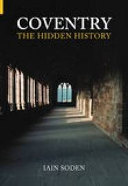 Coventry The Hidden History by Iain Soden image