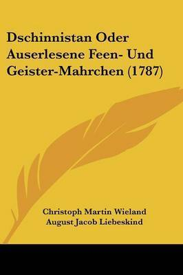 Dschinnistan Oder Auserlesene Feen- Und Geister-Mahrchen (1787) by August Jacob Liebeskind