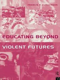 Educating Beyond Violent Futures by Francis Hutchinson image