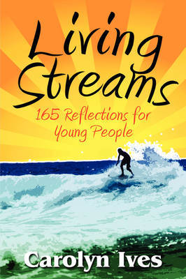 Living Streams: 165 Reflections for Young People by Carolyn Ives image