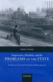 Progressives, Pluralists, and the Problems of the State by Marc Stears