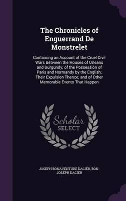 The Chronicles of Enguerrand de Monstrelet by Joseph Bonaventure Dacier