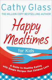 Happy Mealtimes for Kids by Cathy Glass