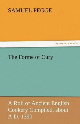 The Forme of Cury by Samuel Pegge