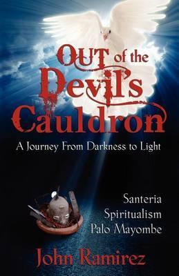 Out of the Devil's Cauldron by John Ramirez