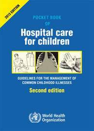 Pocket Book of Hospital Care for Children: Guidelines for the Management of Common Illness by World Health Organization